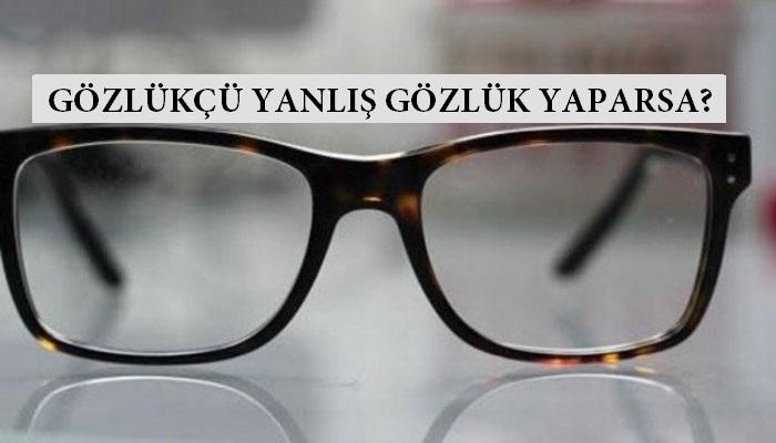 Gözlükçü Yanlış Gözlük Yaparsa Ne Olur?