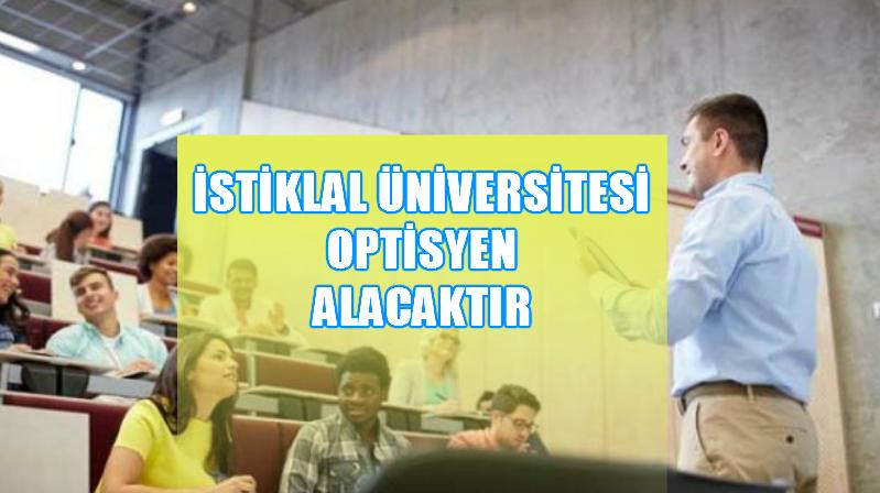 İstiklal Üniversitesi İki Optisyen Öğretim Görevlisi Alacaktır