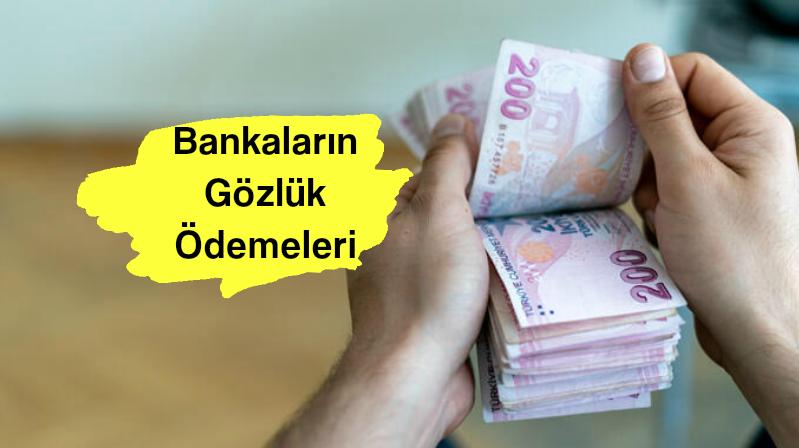 Bankaların Gözlük Ödemeleri Ne Kadar?