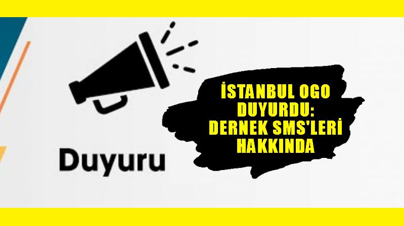 İstanbul OGO Dernek SMS 'leri Hakkında Duyuru Yaptı