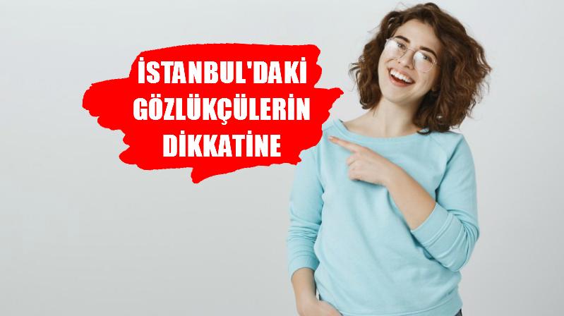 İstanbul'daki Gözlükçülerin Dikkatine