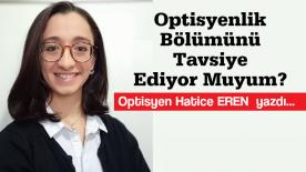 Optisyen Hatice EREN: Optisyenlik Bölümünü Tavsiye Ediyor Muyum?