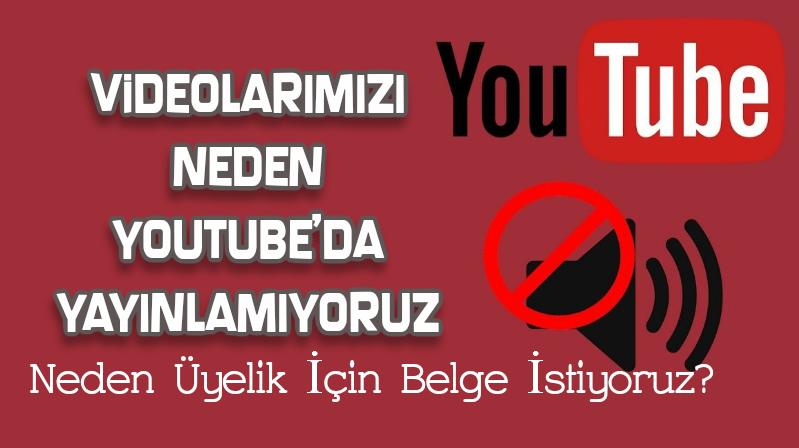 Videolarımızı Youtube'da Neden Yayınlamıyoruz? Neden Üyelik İçin Belge İstiyoruz?