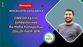 OMEDD Eğitim Sohbetlerinde Bu Hafta Konuğumuz Doç.Dr.Fatih ŞEN