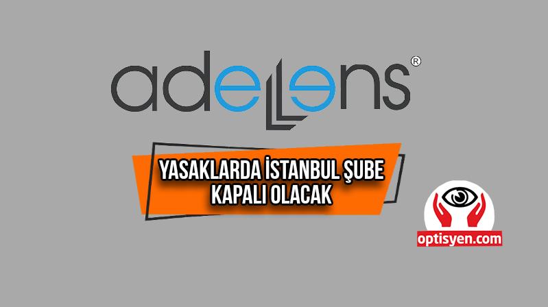 ADELLENS İstanbul'da Kapalı Olacak