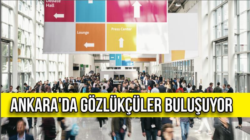 Ankara'da Anadolu Optikçiler Buluşması Düzenleniyor